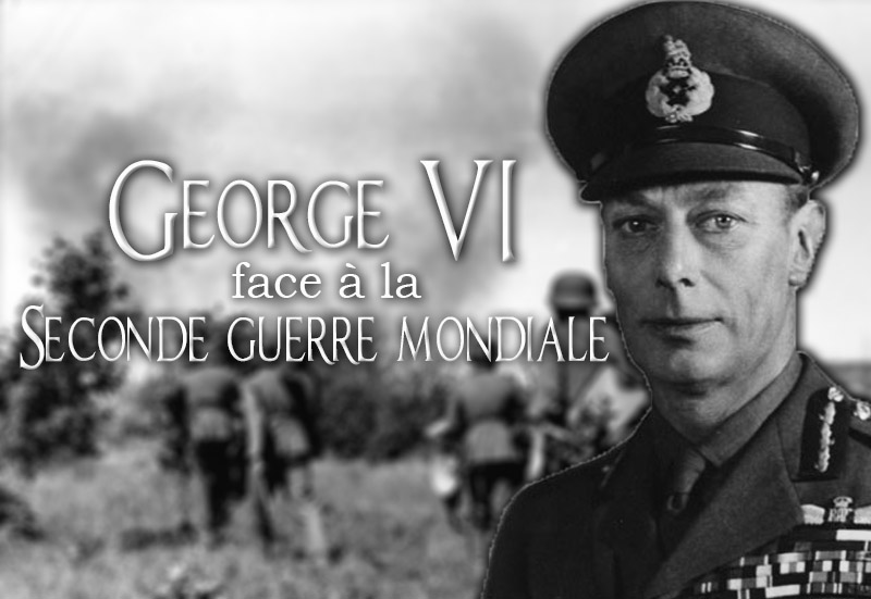 George vi face a la seconde guerre mondiale